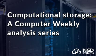 Computational storage: A Computer Weekly analysis seriese
