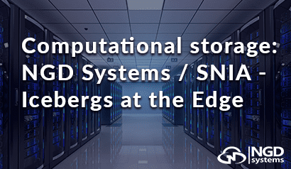 Computational storage: NGD Systems / SNIA - Icebergs at the Edge